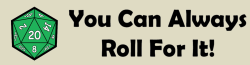 You Can Always Roll For It!