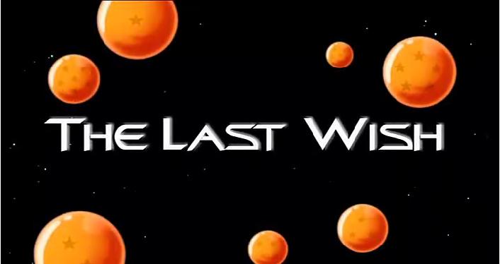The Last Wish - Dragon Ball Wiki