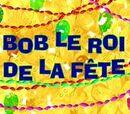 Bob, le roi de la fête