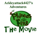 Ackleyattack4427's Adventures of Phineas and Ferb Movies
