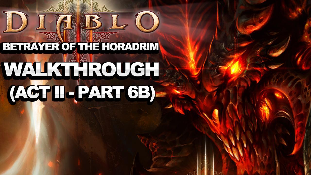 Diablo 3 - Betrayer of the Horadrim (Act 2 - Part 6b)