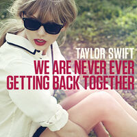 We Are Never Ever Getting Back Together.JPG