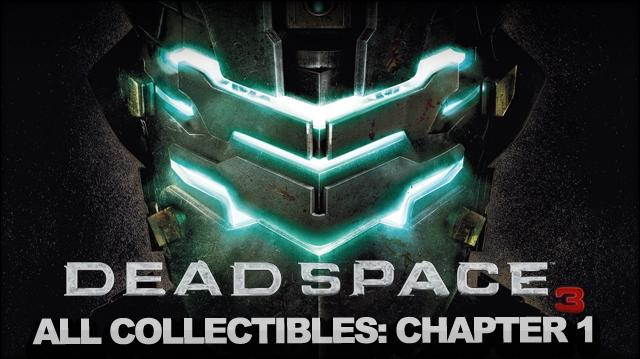 Dead Space 3 - Full Collectable Walkthrough - Chapter 1