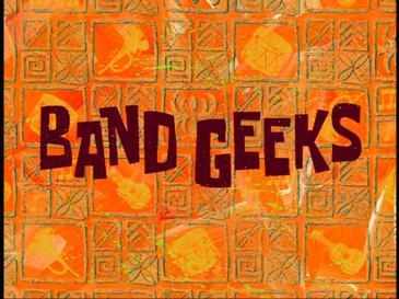 Band Geeks (transcript) - Encyclopedia SpongeBobia - The ...
