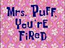 Mrs. Puff, You're Fired.jpg