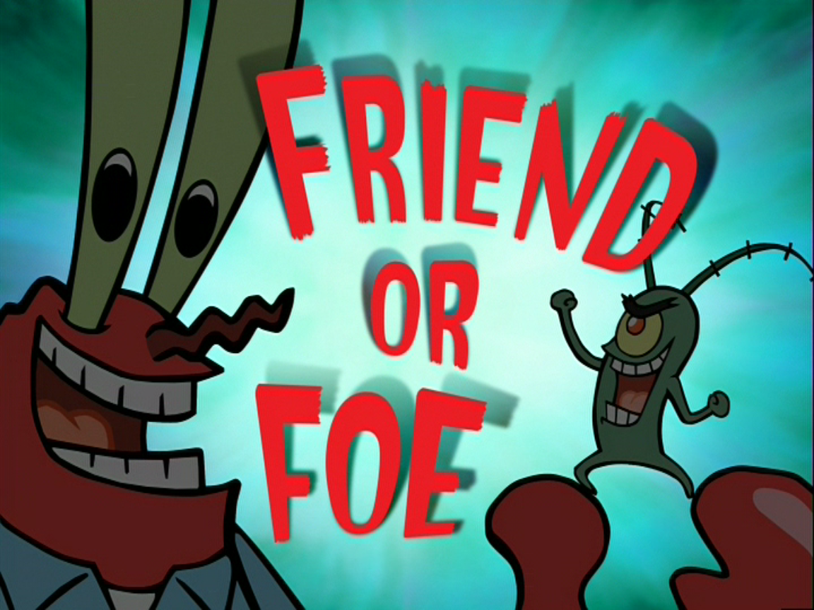 friend or foe This article is a transcript of the spongebob squarepants episode friend or foe from season five, which aired on april 13  [pan over live-action houses.