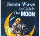 Seven Ways to Catch the Moon