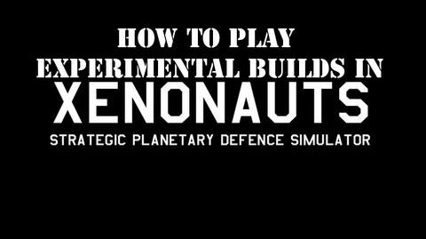 """Xenonauts How to play """"Experimental Builds"""""""