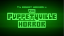 BW - The Puppetyville Horror Title Card.png
