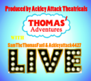 Thomas' Adventures with SamTheThomasFan1 & Ackleyattack4427 LIVE/Show Dates