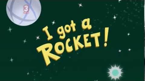 I Got A Rocket Wiki