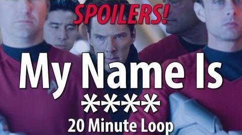 My Name Is **** - 20 Minute Loop - (Star Trek Into Darkness SPOILERS!)