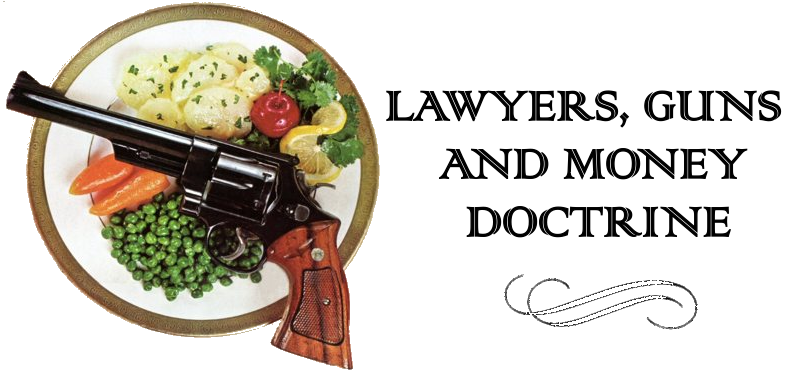 ... Lawyers, Guns and Money Doctrine page, which delineates their nature