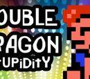Double Dragon Stupidity!