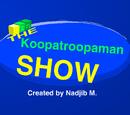 The Koopatroopaman Show