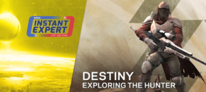 Destiny Instant Expert - Exploring The Hunter