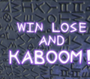 Win, Lose and Kaboom!