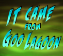 It Came from Goo Lagoon