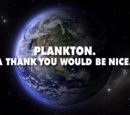 Plankton. A Thank You Would Be Nice. (gallery)
