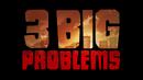 3 Big Problems.png
