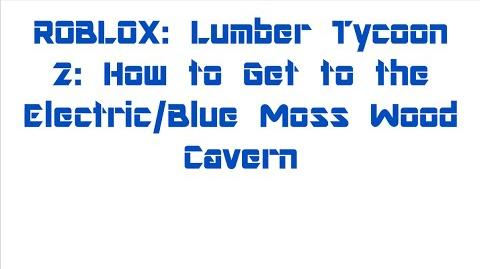 ROBLOX Lumber Tycoon 2 How to Get to the Electric Blue Moss Wood Cavern-0