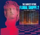 FLORAL SHOPPE 2 (THE DARKEST FUTURE)