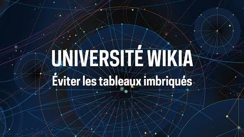Université Wikia - Éviter les tableaux imbriqués