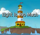 Eight Is Too Much