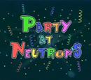 Party at Neutron's