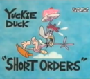 "Yuckie Duck: ""Short Orders"""