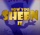 Now You Sheen It