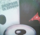 DESPAIR IN STEREO