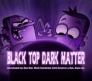 Black Top, Dark Matter