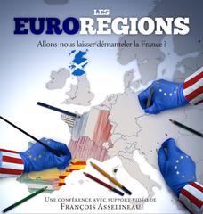 François Asselineau : Les euro-régions : Allons-nous laisser démanteler la France ?